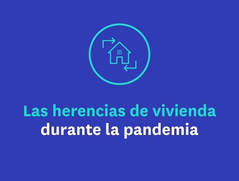 Las herencias de vivienda durante la pandemia